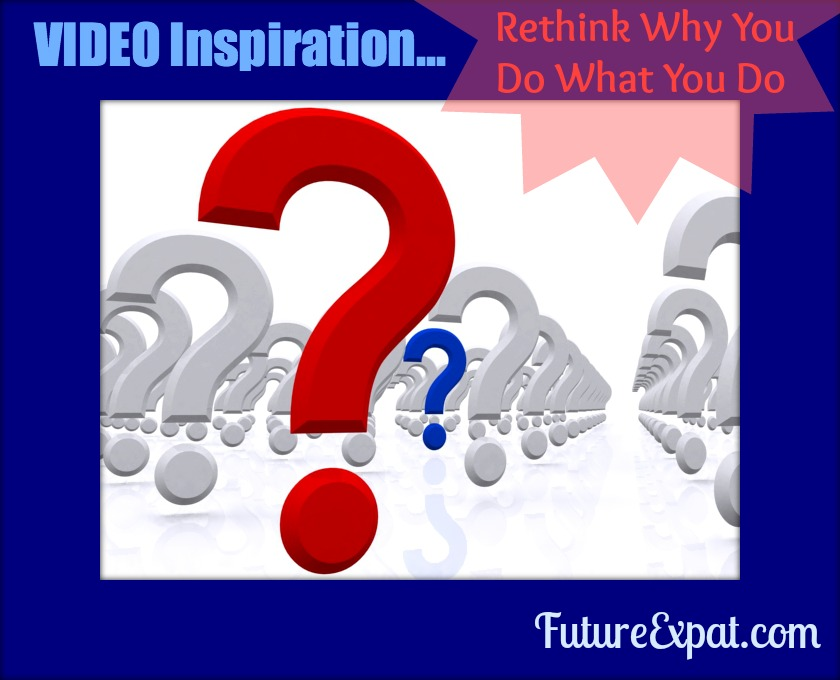 Video Inspiration ~ Rethink Why You Do What You Do