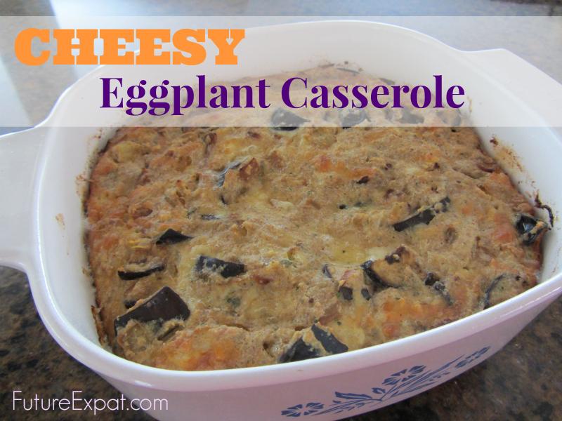 Cheesy Eggplant Casserole by Future Expat